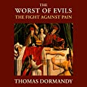 The Worst of Evils: The Fight Against Pain Audiobook by Thomas Dormandy Narrated by Derek Perkins