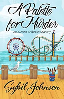 A Palette for Murder (An Aurora Anderson Mystery Book 3) by [Johnson, Sybil]