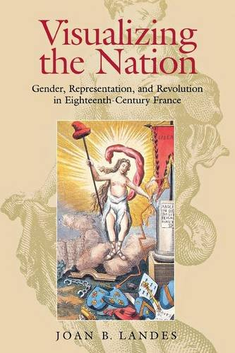 Visualizing the Nation: Gender, Representation, and Revolution in Eighteenth-Century France