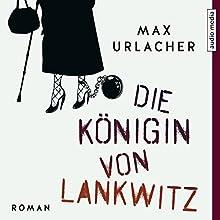 Die Königin von Lankwitz Hörbuch von Max Urlacher Gesprochen von: Max Urlacher