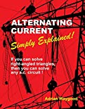 Alternating Current -Simply Explained!: If you can solve right-angled triangles, then you can solve any a.c. circuit!