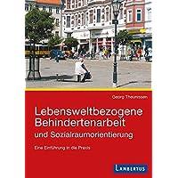Lebensweltbezogene Behindertenarbeit und Sozialraumorientierung: Eine Einführung in die Praxis