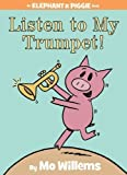 Listen to My Trumpet! (An Elephant and Piggie Book) by Willems, Mo (2/7/2012)