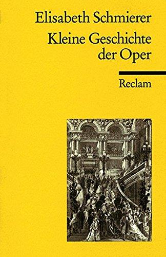 Kleine Geschichte der Oper (Reclams Universal-Bibliothek)