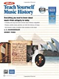 Alfred's Teach Yourself Music History: Everything You Need to Know from Antiquity to Today, Book & CD (Teach Yourself Series)