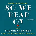 So We Read On: How the Great Gatsby Came to Be and Why It Endures Audiobook by Maureen Corrigan Narrated by Maureen Corrigan