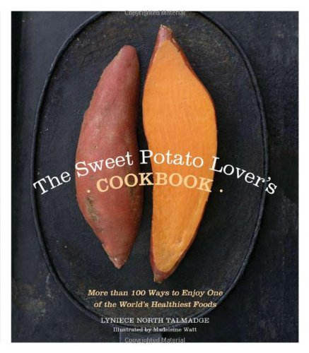 The Sweet Potato Lover's Cookbook: More than 100 ways to enjoy one of the world's healthiest foods by Lyniece North Talmadge