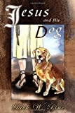 Jesus and His Dog, Dick W. Pine, 1434907074