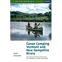 Canoe Camping Vermont And New Hampshire Rivers 3e: 600 Miles Of Rivers For A Day Weekend Or Week Of Canoeing