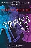 Dorothy Must Die Stories Volume 3: Order of the Wicked, Dark Side of the Rainbow, The Queen of Oz (Dorothy Must Die Novella)