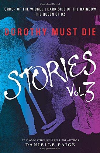 [Dorothy Must Die Stories Volume 3: Order of the Wicked, Dark Side of the Rainbow, The Queen of Oz (Dorothy Must Die] (Dorothy Wizard)