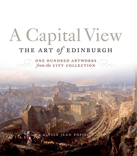 A Capital View: The Art of Edinburgh: One Hundred Artworks from the City Collection