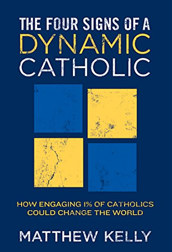 The Four Signs of a Dynamic Catholic ()