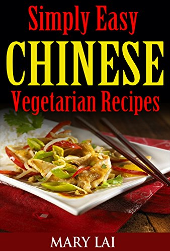 Simply easy chinese vegetarian cookbook healthy and quick simply easy chinese vegetarian cookbook healthy and quick vegetarian meals stir fry vegetarian forumfinder Choice Image