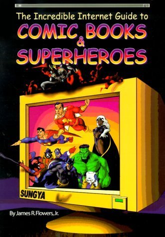 The Incredible Internet Guide to Comic Books & Superheroes by James R. Flowers, Jr. (2000) Paperback ebook
