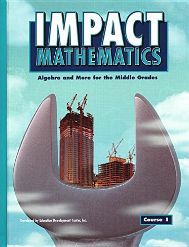 IMPACT Mathematics: Algebra and More for the Middle Grades, Course 1, Student Edition