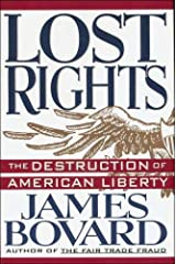 By James Bovard - Lost Rights: 1st (first) Edition Paperback