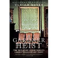 The Gardner Heist: The True Story of the World's Largest Unsolved Art Theft