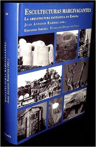ESCULTECTURAS MARGIVAGANTES La Arquitectura Fantastica En España: Amazon.es: VV.AA, SIRUELA: Libros