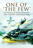 One of 'The Few': The Memoirs of  Wing Commander Ted 'Shippy' Shipman AFC
