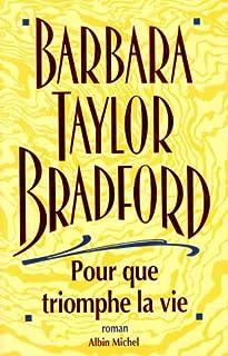 Pour que triomphe la vie : roman, Bradford, Barbara Taylor