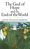 The God of Hope and the End of the World, John Polkinghorne, 0300098553
