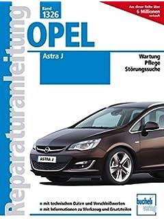 Opel Astra J: Benziner und Diesel / Wartung / Pflege / Störungssuche