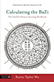 Calculating the BaZi: The GanZhi/Chinese Astrology Workbook