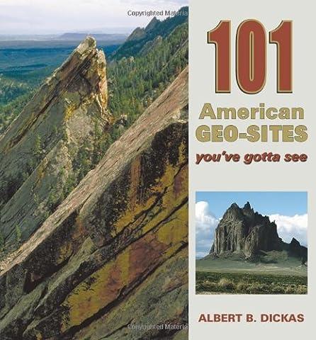 101 American Geo-Sites You've Gotta See (Geology Underfoot) (Geo Press)