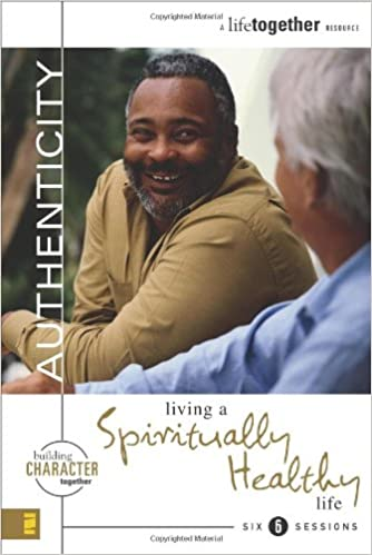 AUTHENTICITY: Living a Spiritually Healthy Life (Building Character Together)