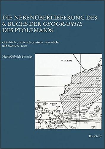 Die Nebenuberlieferung Des 6 Buchs Der Geographie Des Ptolemaios Griechische Lateinische Armenische Und Arabische Texte Amazon De Schmidt Gabriela Bucher