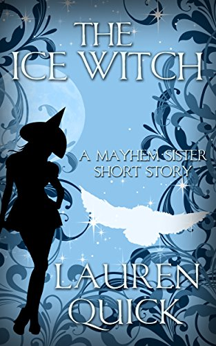 The Ice Witch: A Mayhem Sister Short Story (A Sister Witches Mystery) ()