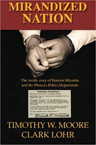 Mirandized Nation: The Inside Story of Ernesto Miranda and the Phoenix Police Department