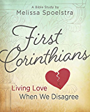 First Corinthians - Women's Bible Study Participant Book: Living Love When We Disagree