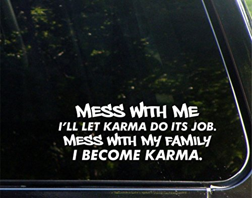 Mess With Me I'll Let Karma Do Its Job. Mess With My Family I Become Karma. - 8-3/4