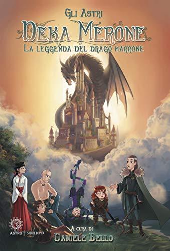Deka Merone. La leggenda del drago marrone (Italian Edition)