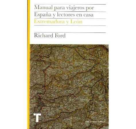 Manual para viajeros por España y lectores en casa Vol.V: Extremadura y León: 5 Biblioteca Turner: Amazon.es: Ford, Richard, Pardo, Jesús: Libros