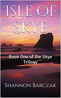 Isle of Skye: Book One of the Skye Trilogy by [Barczak, Shannon]
