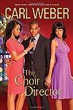 The Choir Director, Carl Weber, 0758231849
