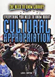 Everything You Need to Know about Cultural Appropriation (Need to Know Library)