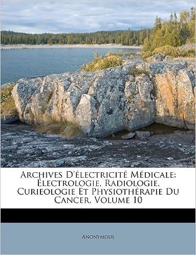 En ligne téléchargement gratuit Archives D'Electricite Medicale: Electrologie, Radiologie, Curieologie Et Physiotherapie Du Cancer, Volume 10 epub pdf