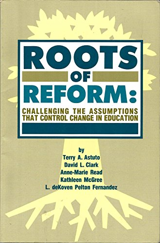 Roots of Reform: Challenging the Assumptions That Control Education Reform