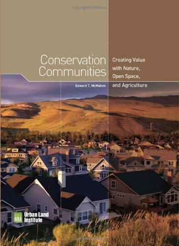 Conservation Communities: Creating Value with Nature, Open Space, and Agriculture (Best Planned Communities In America)