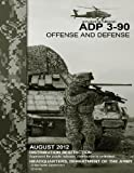 Army Doctrine Publication ADP 3-90 Offense and Defense August 2012, United States Government US Army, 1479281220