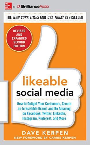 Likeable Social Media, Revised and Expanded: How to Delight Your Customers, Create an Irresistible Brand, and Be Amazing on Facebook, Twitter, LinkedIn, Instagram, Pinterest, and More by McGraw-Hill Education on Brilliance Audio