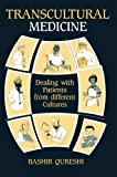Transcultural Medicine : Dealing with Patients from Different Cultures, Qureshi, B., 9401163669