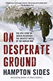 On Desperate Ground: The Epic Story of Chosin