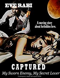 CAPTURED - My Sworn Enemy, My Secret Lover: A moving story about forbidden love.(A contemporary romance and suspense thriller)