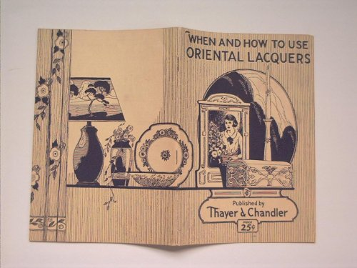 Oriental Lacquer - When and How to Use Oriental Lacquers: Instruction Book Containing Full Instructions for Decorating with Prof. Hibbard's Oriental Lacquers - Gesso Polychrome, Fabrics, Woodcraft, Pyrography or Burnt Wood Etching