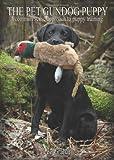 The Pet Gundog Puppy: A Common Sense Approach to Puppy Training
